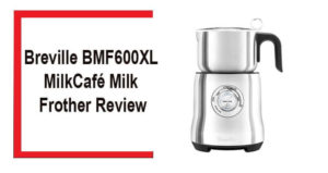Breville-BMF600XL-Milk-Café-Milk-Frother-Review