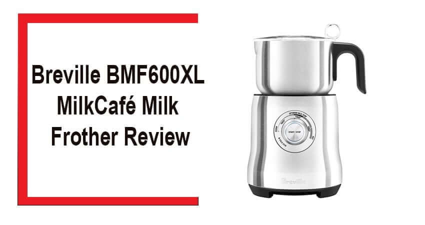Breville-BMF600XL-Milk-Café-Milk-Frother-Review