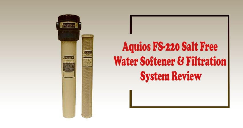 Aquios FS-220 Salt Free Water Softener and Filtration System Review