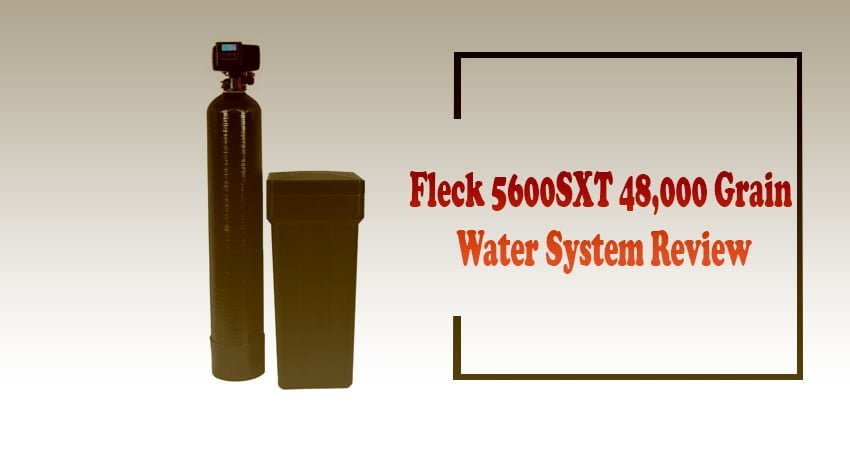 Fleck 5600SXT 48,000 Grain Water System Review